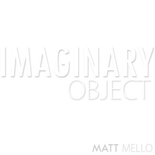 Imaginary Object Matt Mello